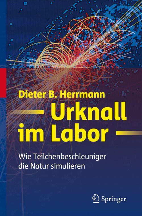 D. B. Herrmann: Urknall im Labor